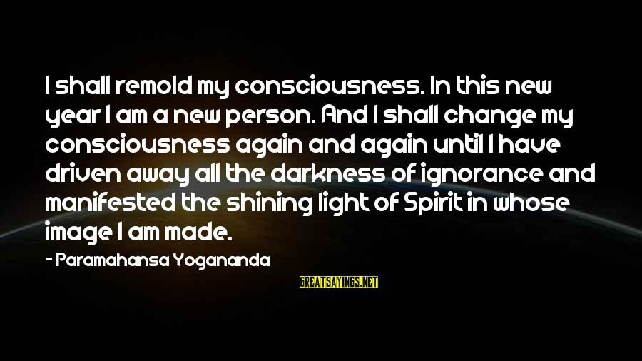 Change In The New Year Sayings By Paramahansa Yogananda: I shall remold my consciousness. In this new year I am a new person. And