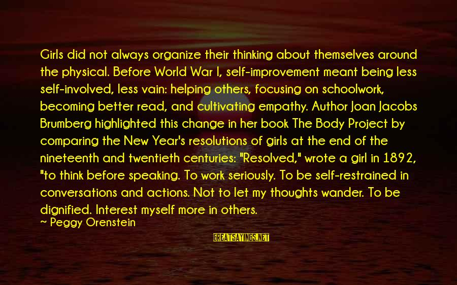 Change In The New Year Sayings By Peggy Orenstein: Girls did not always organize their thinking about themselves around the physical. Before World War