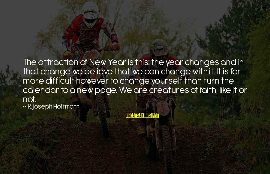 Change In The New Year Sayings By R. Joseph Hoffmann: The attraction of New Year is this: the year changes and in that change we