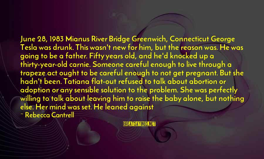 Change In The New Year Sayings By Rebecca Cantrell: June 28, 1983 Mianus River Bridge Greenwich, Connecticut George Tesla was drunk. This wasn't new
