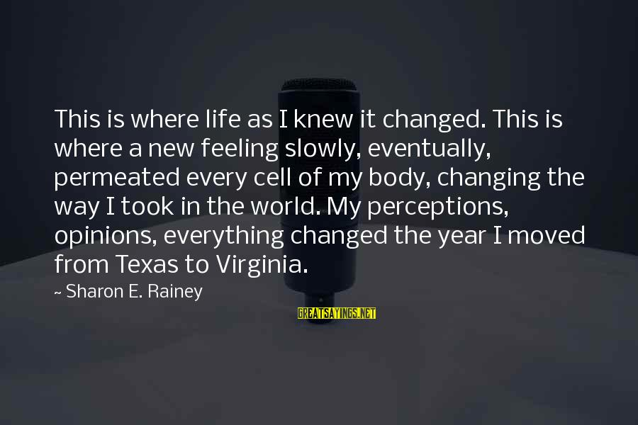 Change In The New Year Sayings By Sharon E. Rainey: This is where life as I knew it changed. This is where a new feeling