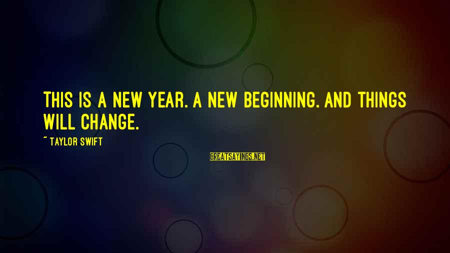 Change In The New Year Sayings By Taylor Swift: This is a new year. A new beginning. And things will change.