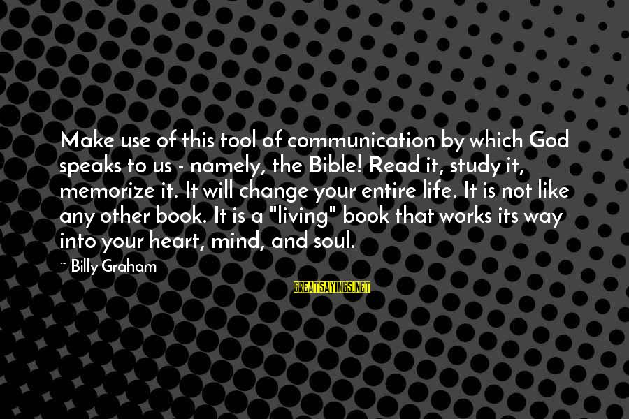 Change Of The Heart Sayings By Billy Graham: Make use of this tool of communication by which God speaks to us - namely,