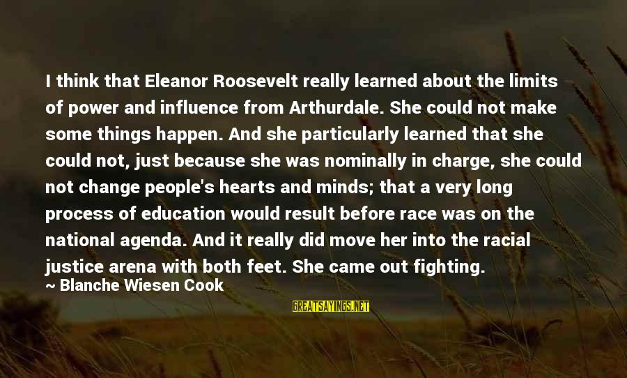 Change Of The Heart Sayings By Blanche Wiesen Cook: I think that Eleanor Roosevelt really learned about the limits of power and influence from