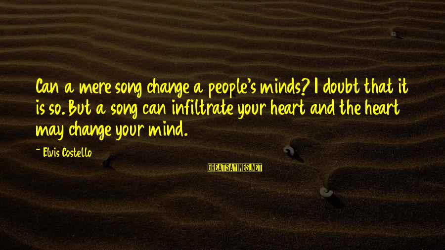 Change Of The Heart Sayings By Elvis Costello: Can a mere song change a people's minds? I doubt that it is so. But