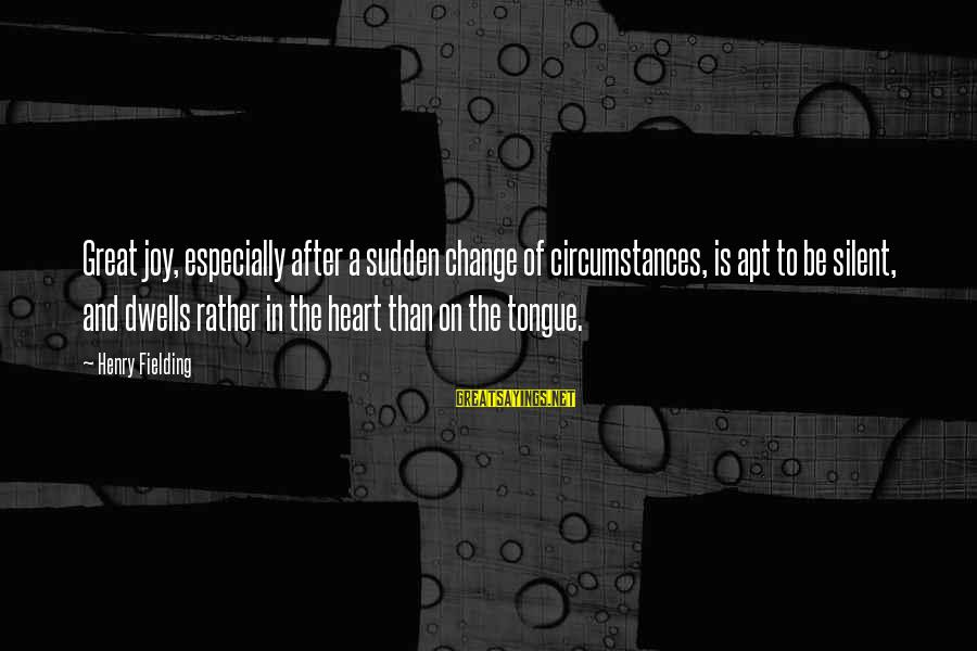 Change Of The Heart Sayings By Henry Fielding: Great joy, especially after a sudden change of circumstances, is apt to be silent, and