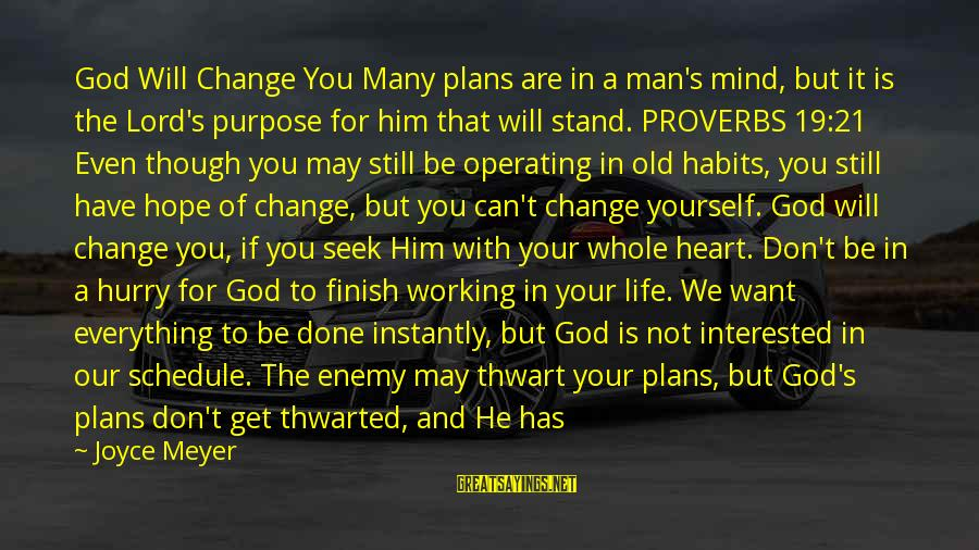 Change Of The Heart Sayings By Joyce Meyer: God Will Change You Many plans are in a man's mind, but it is the