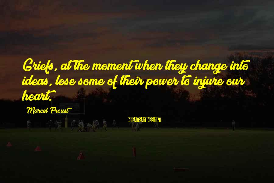 Change Of The Heart Sayings By Marcel Proust: Griefs, at the moment when they change into ideas, lose some of their power to
