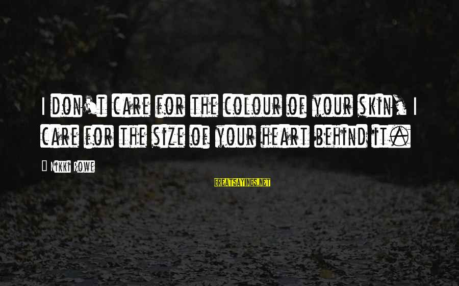 Change Of The Heart Sayings By Nikki Rowe: I don't care for the colour of your skin, I care for the size of