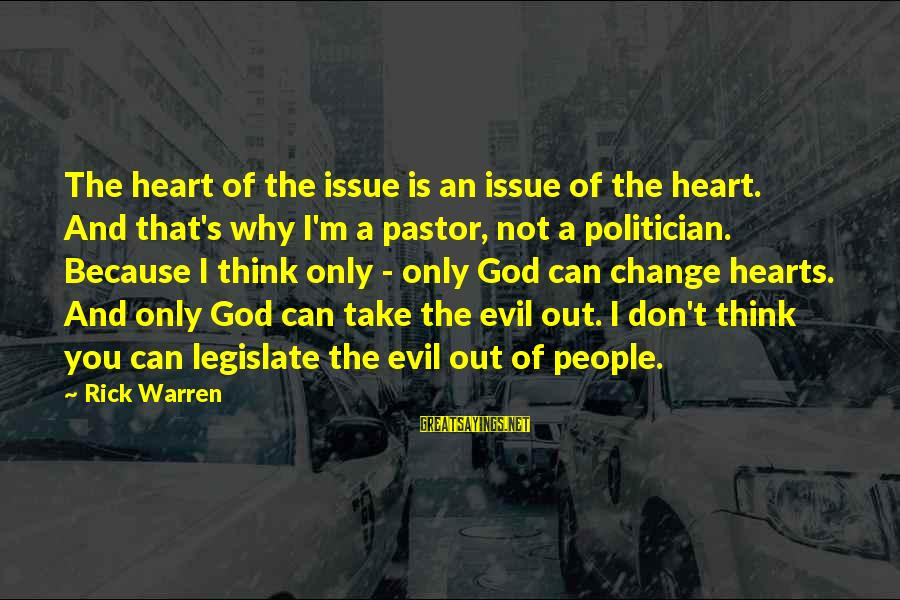 Change Of The Heart Sayings By Rick Warren: The heart of the issue is an issue of the heart. And that's why I'm