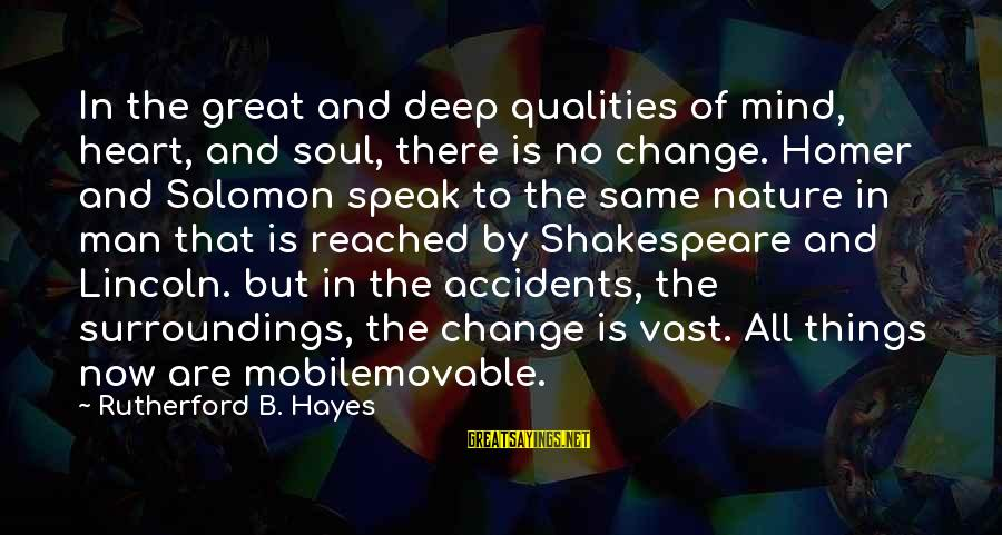 Change Of The Heart Sayings By Rutherford B. Hayes: In the great and deep qualities of mind, heart, and soul, there is no change.
