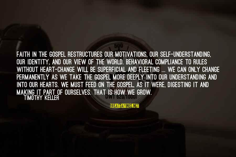 Change Of The Heart Sayings By Timothy Keller: Faith in the gospel restructures our motivations, our self-understanding, our identity, and our view of