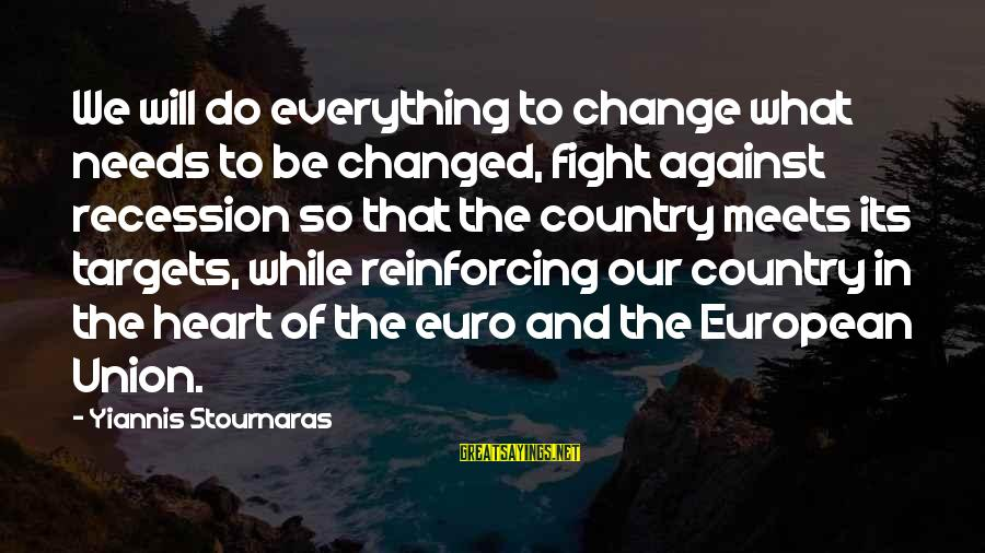 Change Of The Heart Sayings By Yiannis Stournaras: We will do everything to change what needs to be changed, fight against recession so