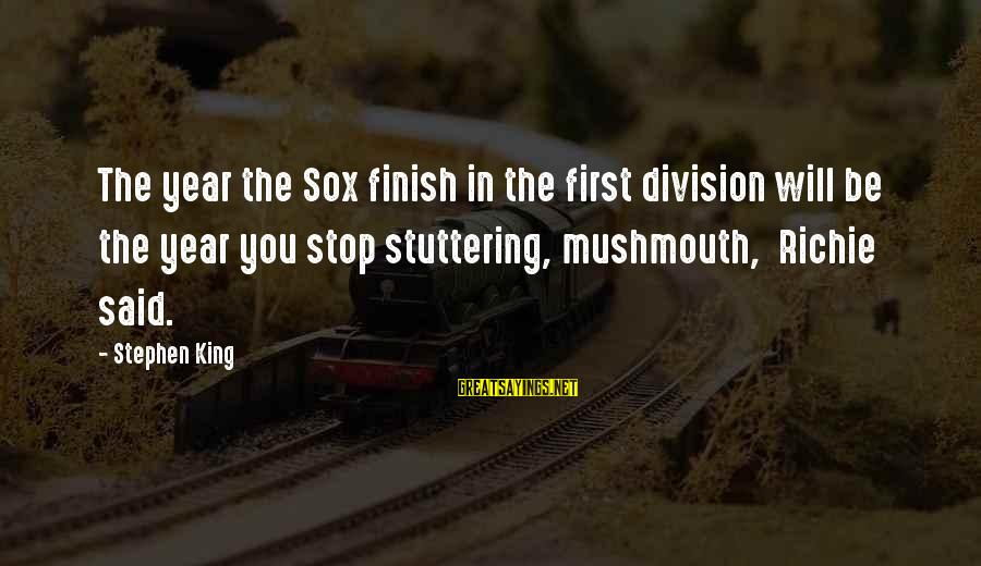 Change Search Quotes Sayings By Stephen King: The year the Sox finish in the first division will be the year you stop