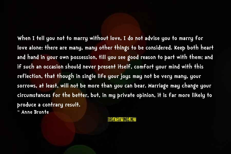 Change Your Life For The Better Sayings By Anne Bronte: When I tell you not to marry without love, I do not advise you to