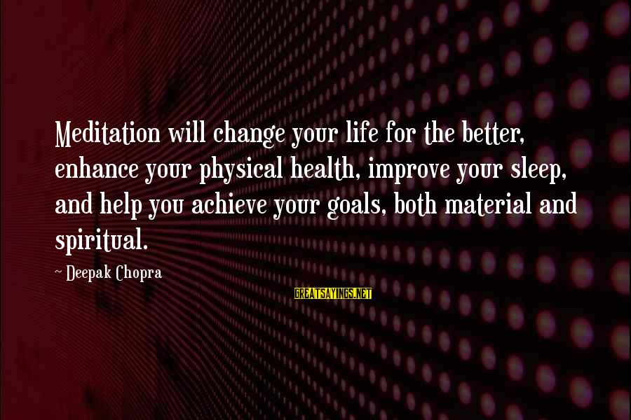 Change Your Life For The Better Sayings By Deepak Chopra: Meditation will change your life for the better, enhance your physical health, improve your sleep,