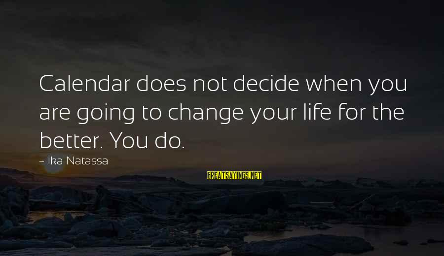 Change Your Life For The Better Sayings By Ika Natassa: Calendar does not decide when you are going to change your life for the better.