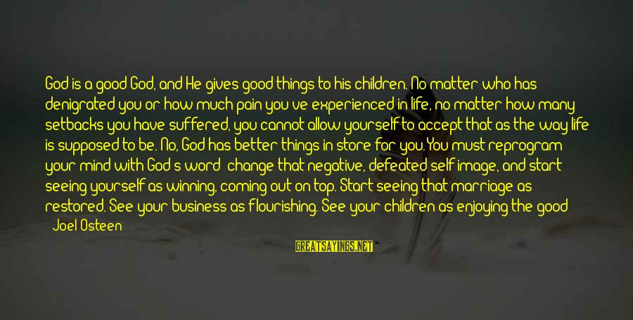 Change Your Life For The Better Sayings By Joel Osteen: God is a good God, and He gives good things to his children. No matter