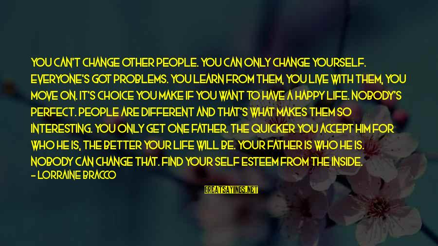 Change Your Life For The Better Sayings By Lorraine Bracco: You can't change other people. You can only change yourself. Everyone's got problems. You learn