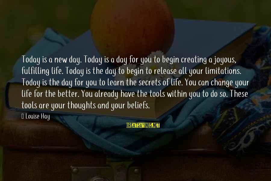Change Your Life For The Better Sayings By Louise Hay: Today is a new day. Today is a day for you to begin creating a