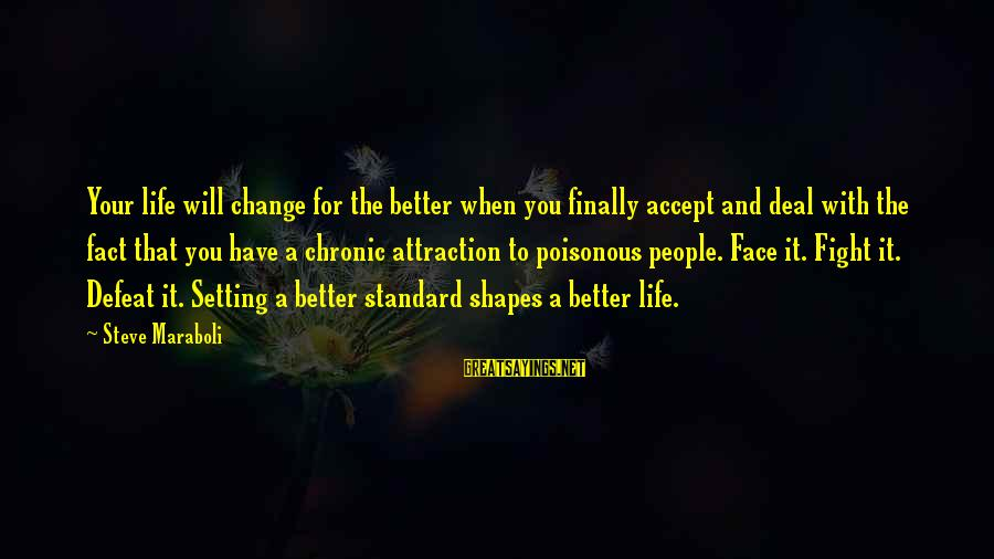Change Your Life For The Better Sayings By Steve Maraboli: Your life will change for the better when you finally accept and deal with the