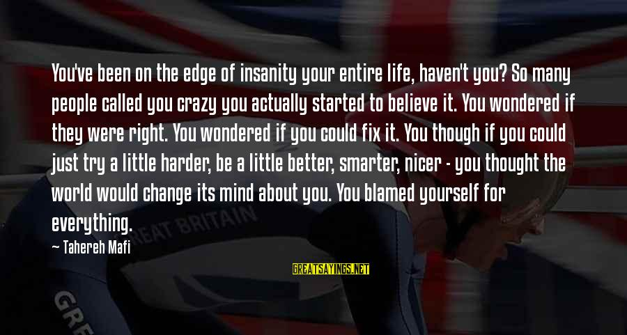 Change Your Life For The Better Sayings By Tahereh Mafi: You've been on the edge of insanity your entire life, haven't you? So many people