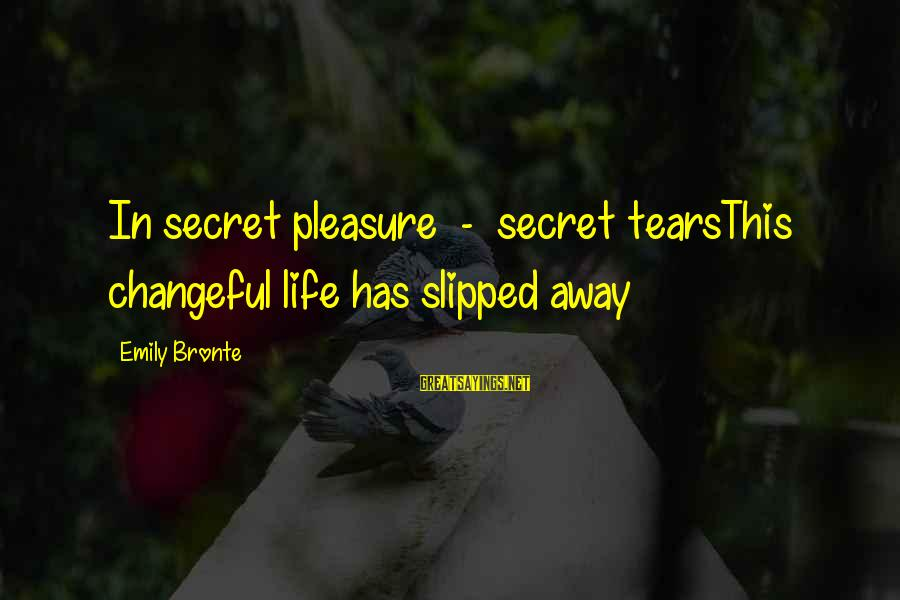 Changeful Sayings By Emily Bronte: In secret pleasure - secret tearsThis changeful life has slipped away