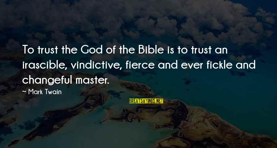 Changeful Sayings By Mark Twain: To trust the God of the Bible is to trust an irascible, vindictive, fierce and