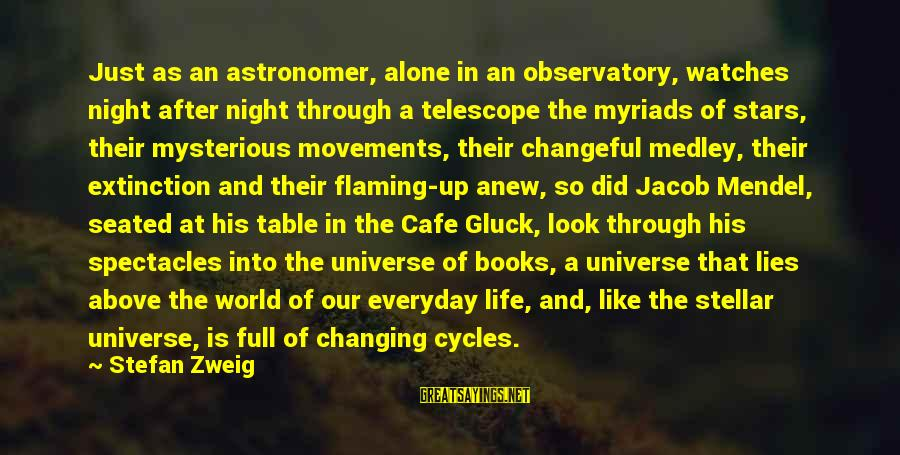 Changeful Sayings By Stefan Zweig: Just as an astronomer, alone in an observatory, watches night after night through a telescope