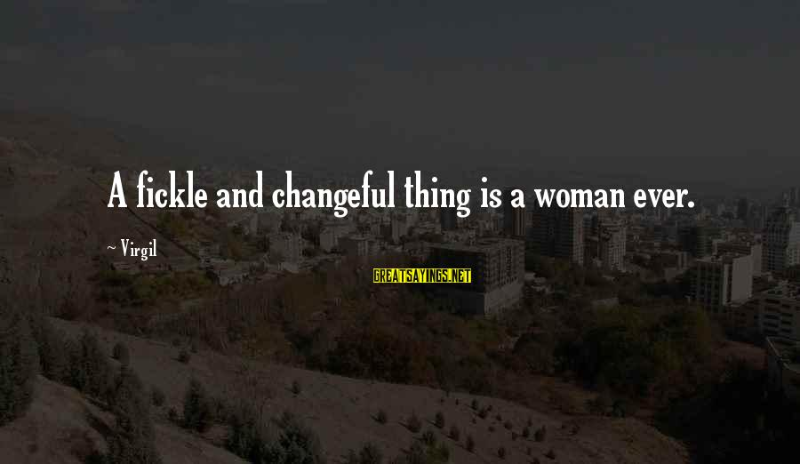 Changeful Sayings By Virgil: A fickle and changeful thing is a woman ever.