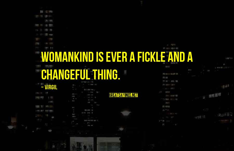 Changeful Sayings By Virgil: Womankind Is ever a fickle and a changeful thing.