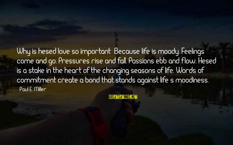 Changing Seasons Fall Sayings By Paul E. Miller: Why is hesed love so important? Because life is moody. Feelings come and go. Pressures