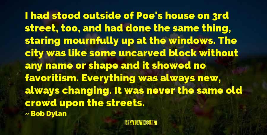 Changing Your Name Sayings By Bob Dylan: I had stood outside of Poe's house on 3rd street, too, and had done the