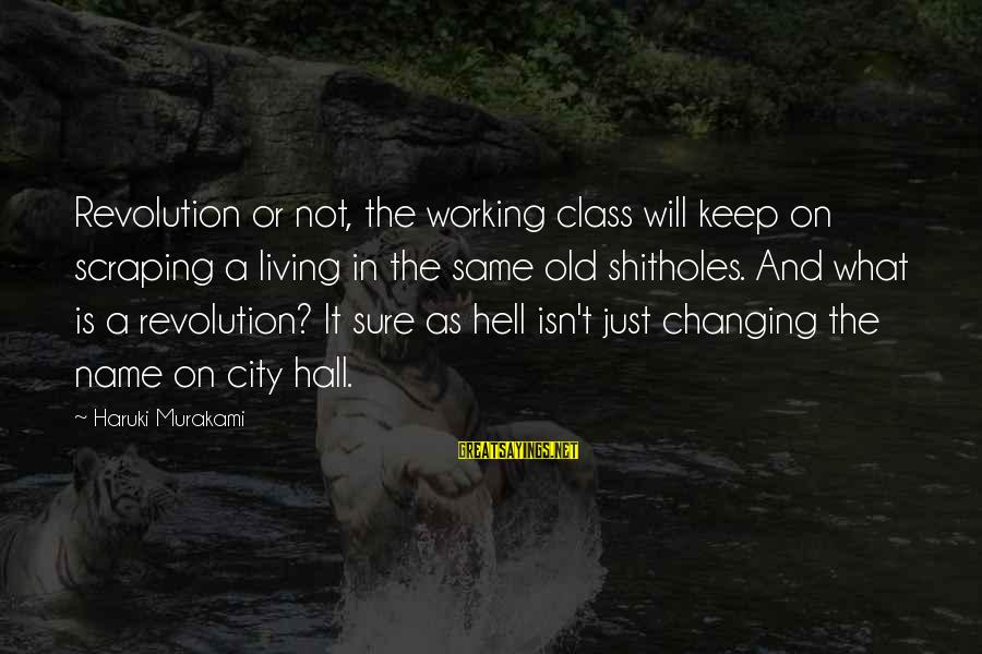 Changing Your Name Sayings By Haruki Murakami: Revolution or not, the working class will keep on scraping a living in the same