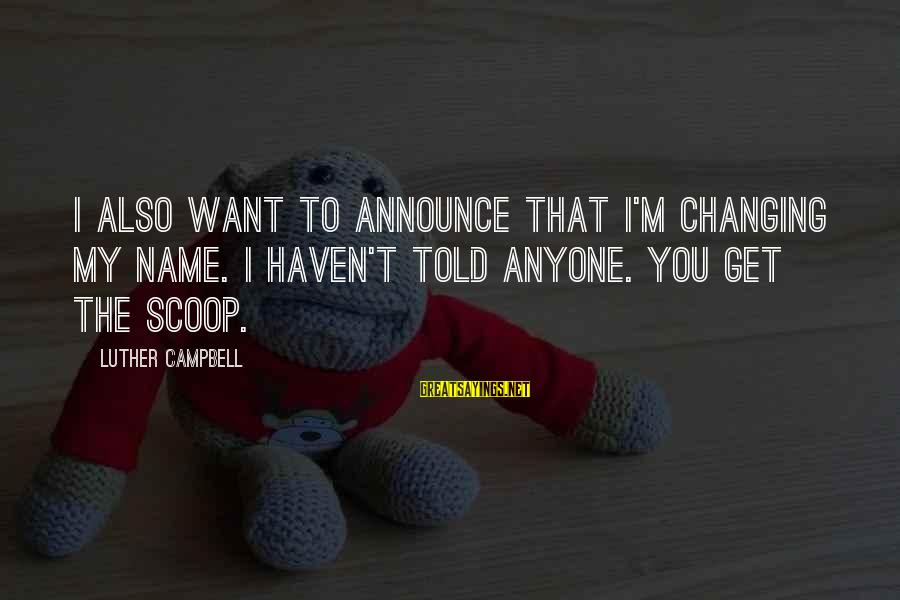 Changing Your Name Sayings By Luther Campbell: I also want to announce that I'm changing my name. I haven't told anyone. You