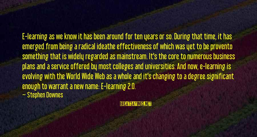 Changing Your Name Sayings By Stephen Downes: E-learning as we know it has been around for ten years or so. During that