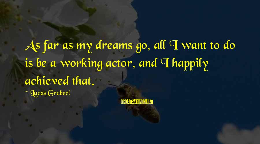 Changing Yourself For Someone You Love Sayings By Lucas Grabeel: As far as my dreams go, all I want to do is be a working