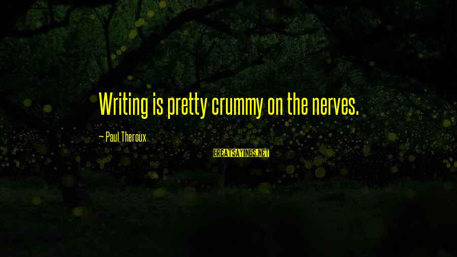 Changing Yourself For Someone You Love Sayings By Paul Theroux: Writing is pretty crummy on the nerves.