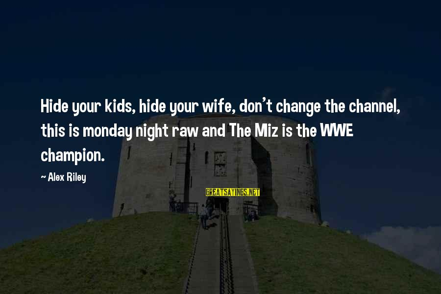 Channel 4 Sayings By Alex Riley: Hide your kids, hide your wife, don't change the channel, this is monday night raw