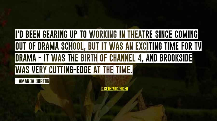 Channel 4 Sayings By Amanda Burton: I'd been gearing up to working in theatre since coming out of drama school, but