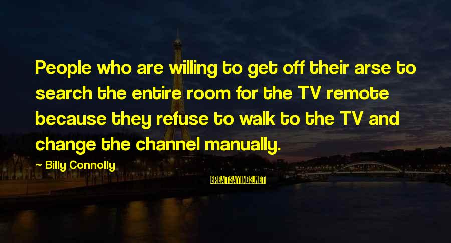 Channel 4 Sayings By Billy Connolly: People who are willing to get off their arse to search the entire room for