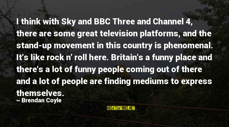 Channel 4 Sayings By Brendan Coyle: I think with Sky and BBC Three and Channel 4, there are some great television