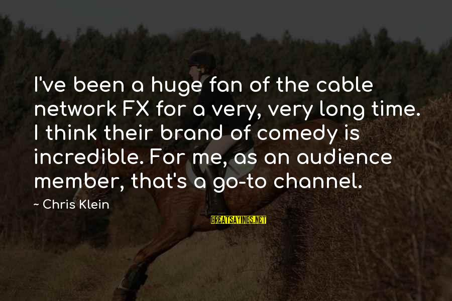 Channel 4 Sayings By Chris Klein: I've been a huge fan of the cable network FX for a very, very long