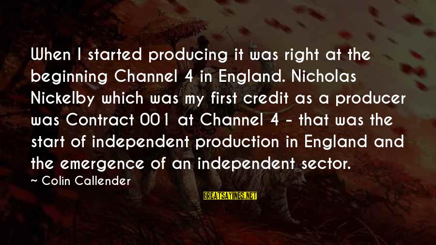 Channel 4 Sayings By Colin Callender: When I started producing it was right at the beginning Channel 4 in England. Nicholas