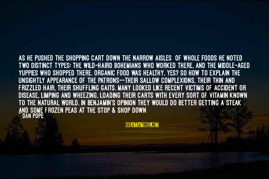 Channel 4 Sayings By Dan Pope: As he pushed the shopping cart down the narrow aisles [of Whole Foods]he noted two