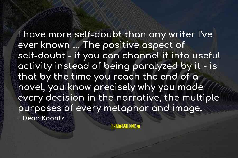 Channel 4 Sayings By Dean Koontz: I have more self-doubt than any writer I've ever known ... The positive aspect of