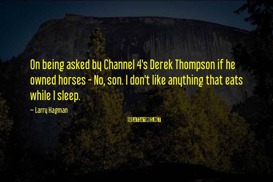 Channel 4 Sayings By Larry Hagman: On being asked by Channel 4's Derek Thompson if he owned horses - No, son.