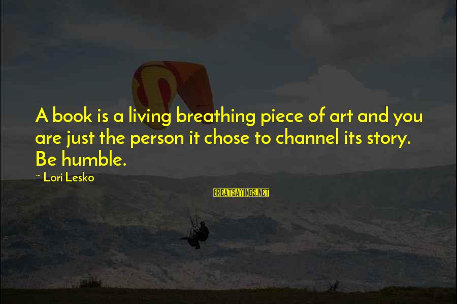 Channel 4 Sayings By Lori Lesko: A book is a living breathing piece of art and you are just the person