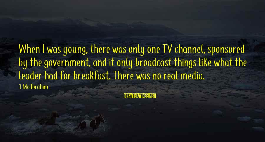 Channel 4 Sayings By Mo Ibrahim: When I was young, there was only one TV channel, sponsored by the government, and
