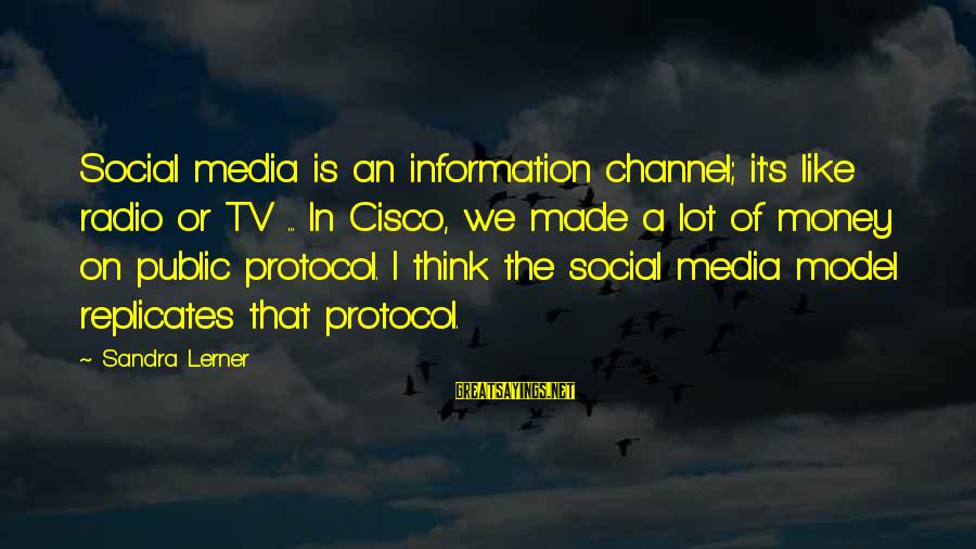 Channel 4 Sayings By Sandra Lerner: Social media is an information channel; it's like radio or TV ... In Cisco, we